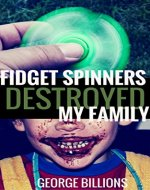 Fidget Spinners Destroyed My Family - Book Cover
