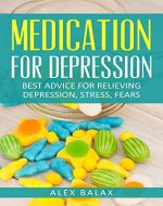 Medication for Depression: Best ways for Relieving Depression, Stress and Fears - Book Cover