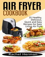 Air Fryer Cookbook: 35 Healthy, Delicious, Quick and Easy Air Fryer Recipes for Easy Living - Book Cover