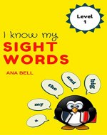 Books for Kids: I Know My Sight Words - Kids learn level-1 sight words( Dolch Sight Words) with bright ,clean and simple pictures. (toddler books, children's ... book, kindergarten books, preschool books) - Book Cover