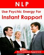 NLP – Use Psychic Energy For Instant Rapport: Use Powerful Psychic Energy Techniques For Instant Rapport Using NLP - Book Cover