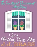 I Spy a Wedding Dress Mess (The Courtyard Clairvoyant Mysteries...
