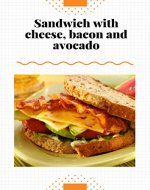 The best sandwich with cheese, bacon and avocado: Recipe Book! - Book Cover