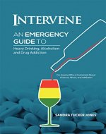 Intervene: An Emergency Guide to Heavy Drinking, Alcoholism, and Drug Addiction - Book Cover