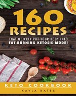 Keto Cookbook: 160 Recipes That QUICKLY Put Your Body into Fat-Burning Ketosis Mode! - Book Cover