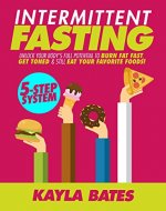 Intermittent Fasting: 5-Step System to Unlock Your Body's FULL Potential to Burn Fat FAST, Get Toned & Still Eat Your Favorite Foods! - Book Cover
