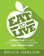Eat to Live Diet: 3-Week Plan to Hack Healthy Eating & Achieve Fast Weight Loss! - Book Cover