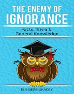 The Enemy of Ignorance: facts, trivia, & general knowledge (The Smarty Pants Series) - Book Cover