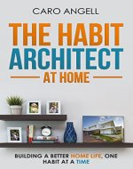The Habit Architect At Home: Building a better home life, one habit at a time (The Habit Architect Series Book 2) - Book Cover