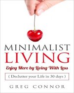Minimalist Living - Enjoy More by Living with Less - Declutter Your Life in 30 days. - Book Cover