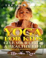 Yoga for Kids: Give Your Child a Healthy Life (The Yoga Place Book) Mindfulness Therapy: Child Development, Child Support, Healthy Living, Yoga Sutras, Teaching Yoga - Book Cover