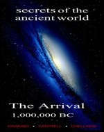 The Arrival, 1,000,000 BC: Secrets of the Ancient World - Book Cover