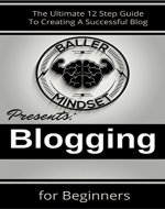 Blogging For Beginners: The Ultimate 12 Step Guide To Creating A Successful Blog - Book Cover