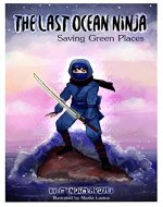 The Last Ocean Ninja: Saving Green Places - Book Cover