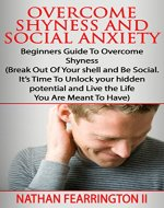 Overcome Shyness & Social Anxiety Beginners Guide To Overcome Shyness (Break Out Of Your shell and be Social. It's Time to unlock your hidden potential ... , self-esteem,  cure insecurity) - Book Cover