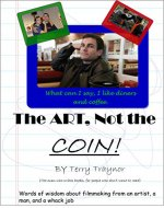 The Art, Not The Coin : The dos and don'ts, of no budget film making... - Book Cover