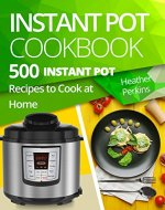 Instant Pot Cookbook: 500 Instant Pot Recipes to Cook at...