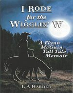 I Rode for the Wigglin' W: A Flynn McGuin Tall...
