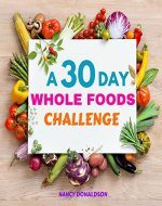 Whole Foods: A 30 Day Whole Foods Challenge to Lose Weight, Boost Metabolism and Prevent Diseases - Book Cover