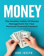 Money: The Healthy Habits Of Money Management For Your Personal...