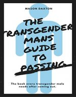 The Transgender Mans Guide to Passing: The book every transgender male needs after coming out. - Book Cover