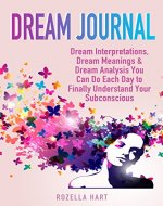 Dream Journal: Dream Interpretations, Dream Meanings & Dream Analysis You Can Do Each Day to Finally Understand Your Subconscious - Book Cover