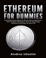Ethereum For Dummies: Everything You Need to Know About Ethereum,...