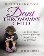 Dani: Throwaway Child: The True Story of Dani's Journey from Abuse to Freedom - Book Cover