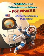 NASA's 1st Mission to Mars - For What?!!! - Book Cover