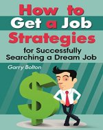 How to Get a Job: Strategies for Successfully Searching a Dream Job - Book Cover