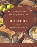 15 Changes that Make Your Diet Healthier: Useful and Easy...