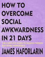 How to overcome social awkwardness in 21 days: The complete Guide to making friends and being memorable - Book Cover