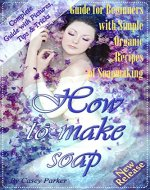 Soap Making:  Guide for Beginners with Simple Organic Recipes of How to Make Soap Step by Step - Book Cover