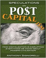 Speculations on Postcapitalism: How digitalization is disrupting everything we know about modern civilization (Postcapitalism Series Book 1) - Book Cover