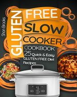 Gluten Free Slow Cooker Cookbook: 25 Quick and Easy Gluten...