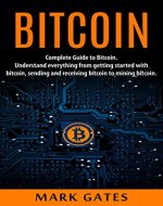 Bitcoin: Complete Guide To Bitcoin. Understand everything from getting started with bitcoin, sending and receiving bitcoin to mining bitcoin. - Book Cover
