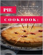 Pie Cookbook:  52 Best Baking Recipes For a Festive Table (Baking Series Book 3) - Book Cover