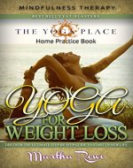 Yoga for Weight Loss: Mindfulness Therapy & Home Practice Book (The Yoga Place Book): How to Lose Weight Fast, Fastest Way to Lose Weight, Healthy Living, Yoga Poses, Teaching Yoga - Book Cover