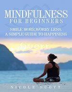 Mindfulness:Mindfulness For Beginners :Smile More, Worry Less-A Simple Guide to Happiness - Book Cover