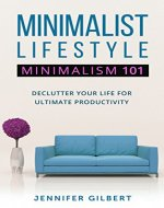 Minimalist lifestyle: Minimalism 101,  Declutter your Life, Ultimate Productivity Guide (Minimalism books, declutter, productivity,Minimal) - Book Cover
