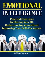 Emotional Intelligence: Practical Strategies for Raising Your EQ, Understanding Yourself and Improving Your Skills For Success ( EQ,Emotions,Success Skills) - Book Cover
