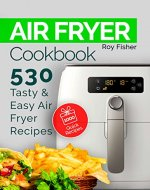 Air Fryer Cookbook: 530 Tasty and Easy Air Fryer Recipes - Book Cover