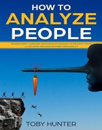 How To Analyze People: Reading Body Language And Human Psychology To Instantly Track A Liar Down And Read Anyone's Personality (Psychological Techniques, ... Reading Anyone, Human Expressions) - Book Cover