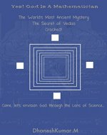 Yes, God is a Mathematician: The secret scientific model of Creation and Reality encoded within the Vedas is revealed in the form of a story. - Book Cover