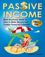 Passive Income: Best Business Ideas on How to Make Money and Create Financial Freedom (passive income, money machine, financial freedom) - Book Cover