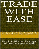 Trade With Ease: Simple & Effective Strategies To Profit In Forex Trading - Book Cover