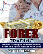 FOREX TRADING: Proven Strategies to Make Money from the Forex Market with Ease (Forex Made Easy Book 1) - Book Cover
