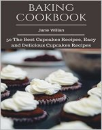 Baking Cookbook: 50 The Best Cupcakes Recipes, Easy and Delicious Cupcakes Recipes - Book Cover