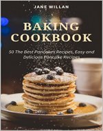 Baking Cookbook: 50 The Best Pancakes Recipes, Easy and Delicious Pancake Recipes (Baking Series) - Book Cover