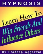 Learn How To Win Friends And Influence Others: Learn How To Win Friends And Influence Others Using Hypnosis & NLP - Book Cover